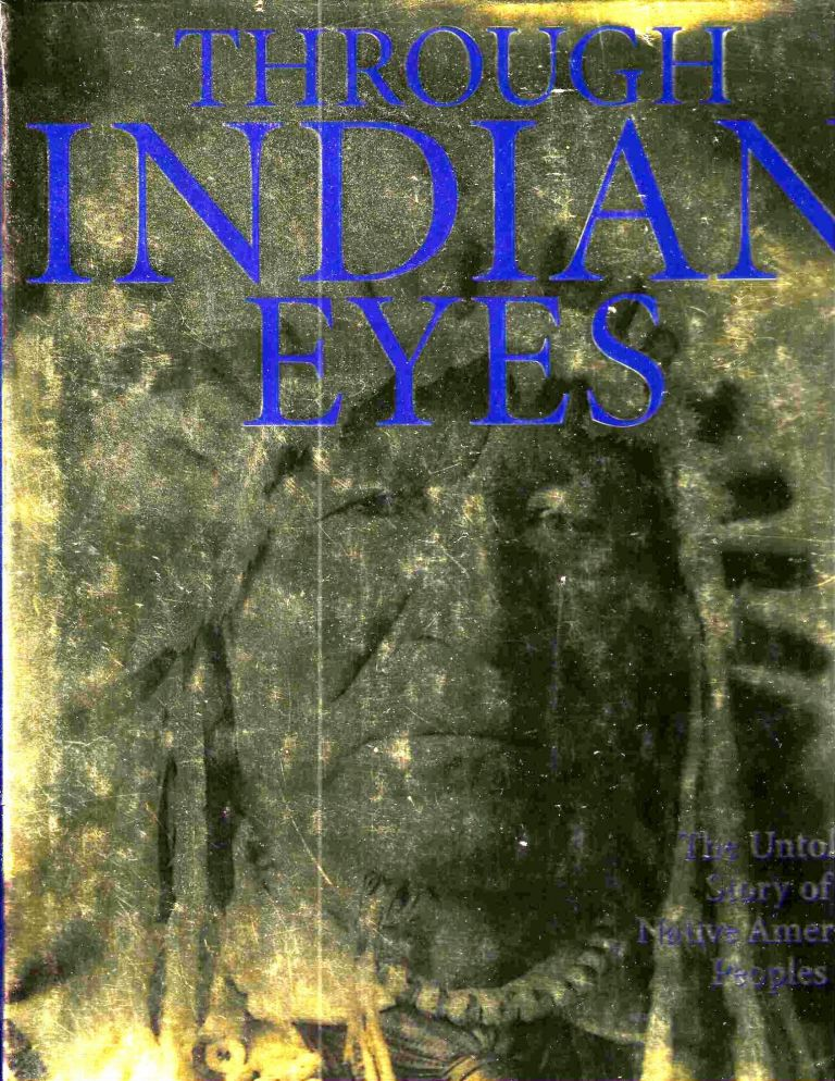 Through Indian Eyes: The Untold Story of Native American Peoples. James J. Jr Cassidy, Project.