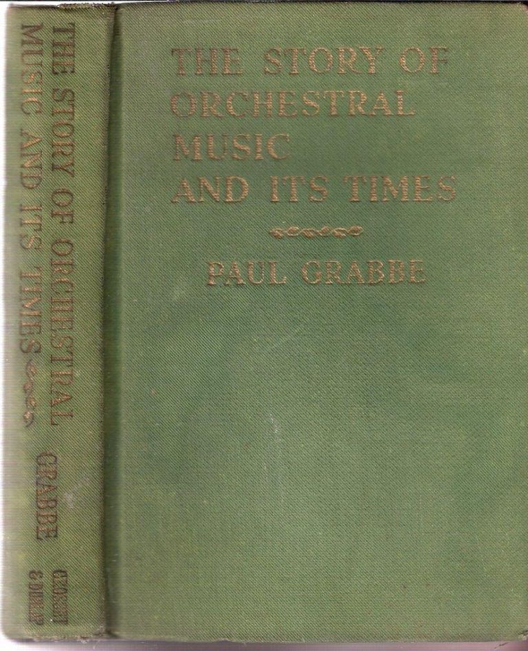 The Story of Orchestral Music and Its Times. Paul Grabbe.