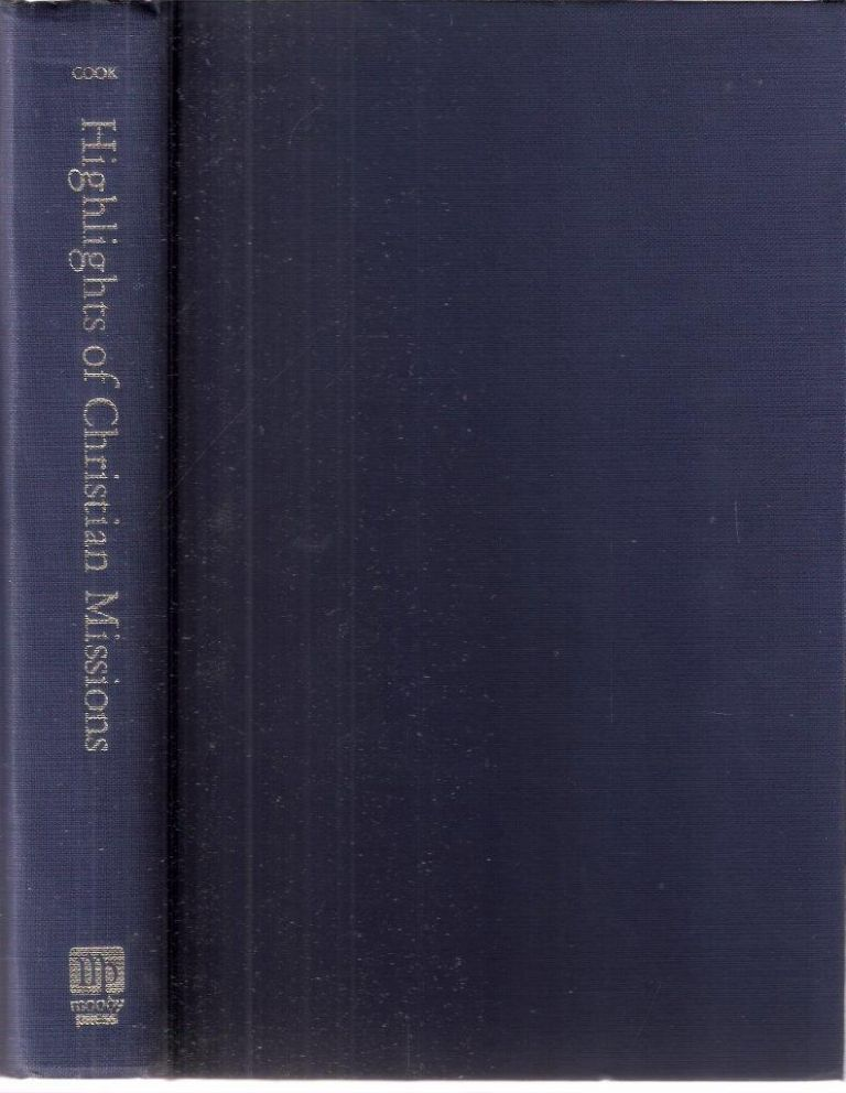 Highlights of Christian Missions; A History and Survey. Harold R. Cook.