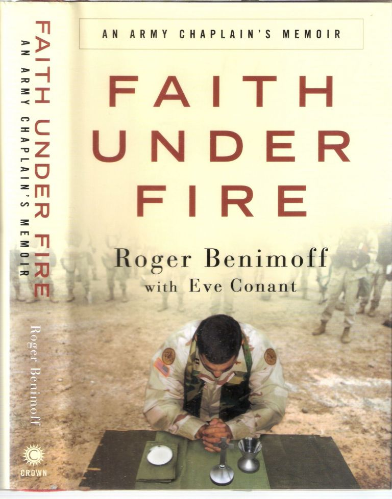 Faith Under Fire An Army Chaplain's Memoir. Roger Benimoff, Eve Conant.