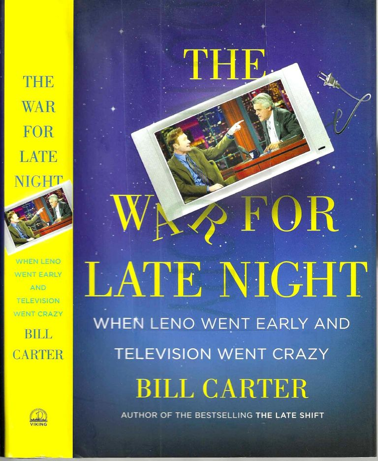 The War For Late Night: When Leno Went Early and Television Went Crazy. Bill Carter.