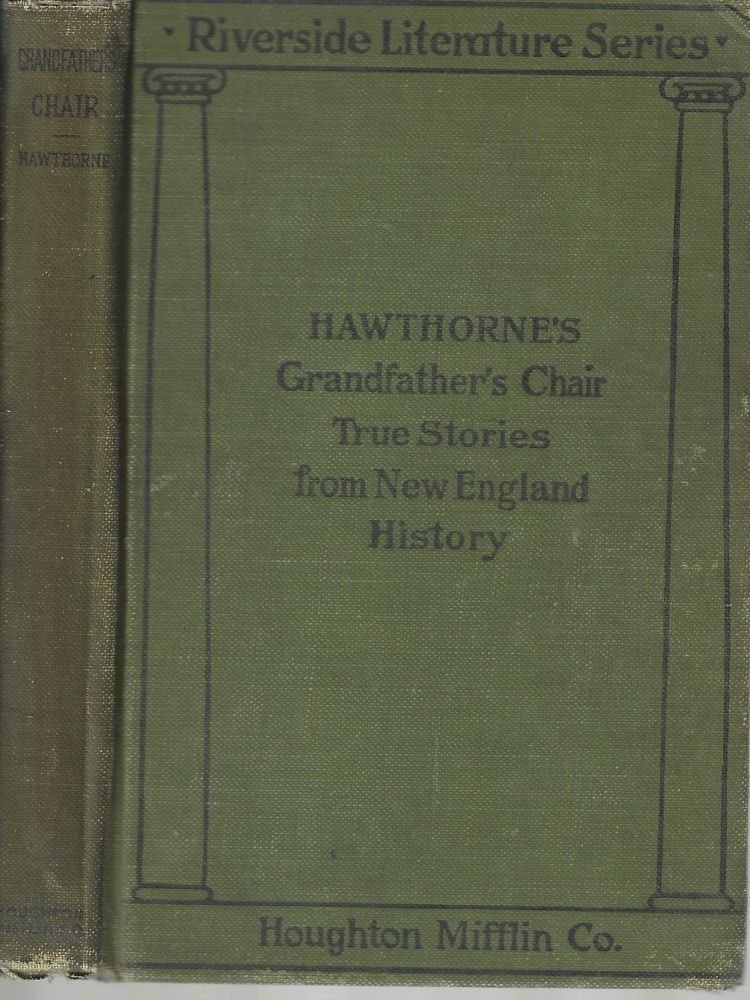 Grandfather's Chair True Stories from New England History 1620-1803; Riverside Literature Series. Nathaniel Hawthorne.