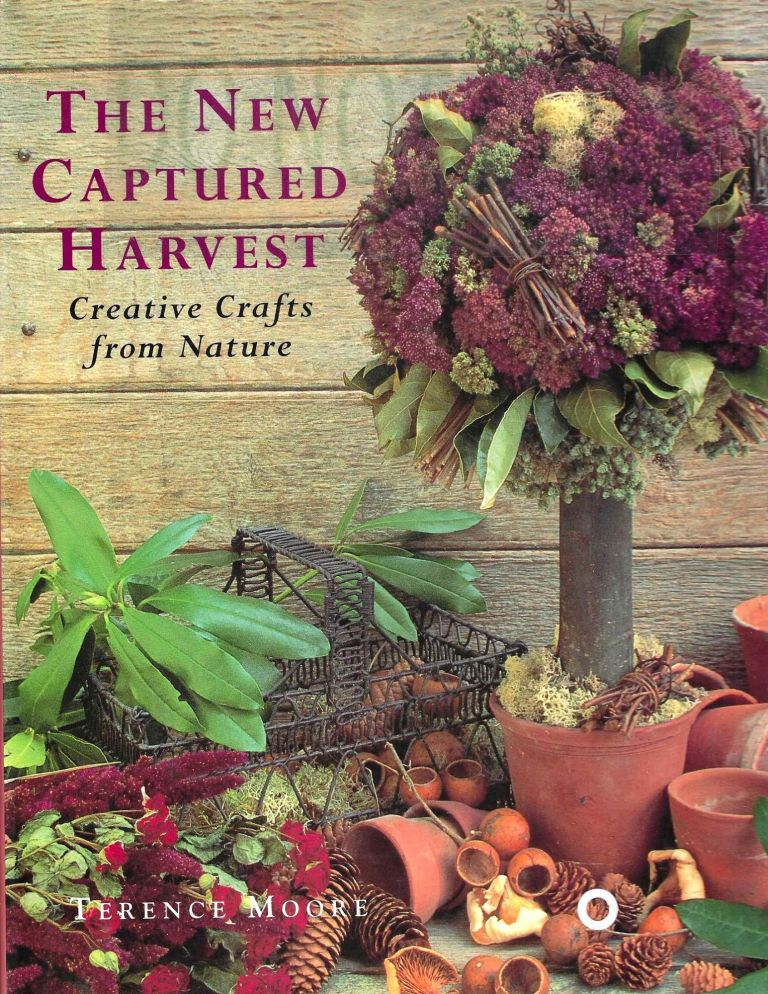 The New Captured Harvest: Crative Crafts from Nature. Terence Moore.