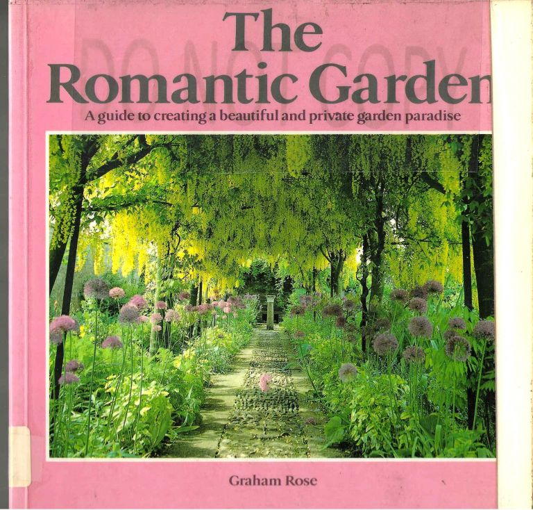 The Romantic Garden: A guide to creating a beautiful and private garden paradise. Graham Rose.
