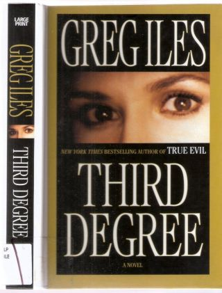 Third Degree; Large Print. Greg Iles