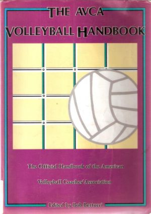 The AVCA Volleyball Handbook; The Official Handbook of the American Volleyball Coaches' Assoc....