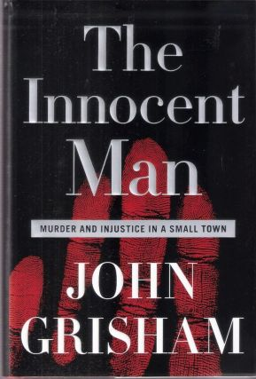 The Innocent Man; Murder and Injustice in a Small Town. John Grisham