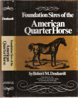 Foundation Sires of the American Quarter Horse. Robert M. Denhardt