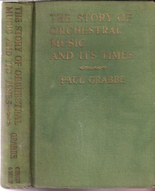 The Story of Orchestral Music and Its Times. Paul Grabbe