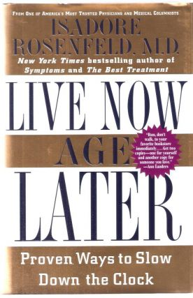 Live Now, Age Later; Proven Ways to Slow Down the Clock. M. D. Rosenfeld, Isadore