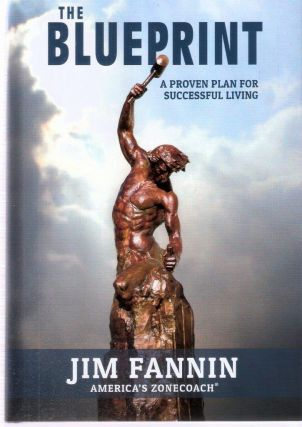 The Blueprint; A Proven Plan For Successful Living. Jim Fannin