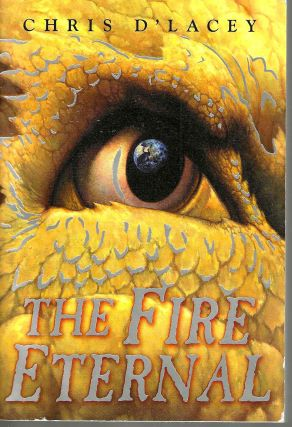 The Fire Eternal (The Last Dragon Chronicles #4). Chris D'Lacey