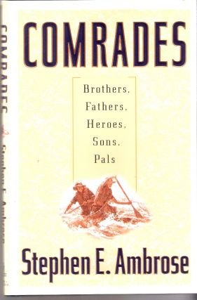 Comrades; Brothers, Fathers, Heroes, Sons, Pals. Stephen E. Ambrose