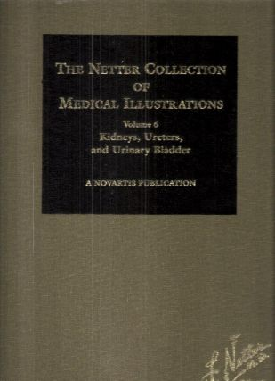 The Netter Collection of Medical Illustrations Volume 6 Kidneys, Ureters, and Urinary Bladders A...