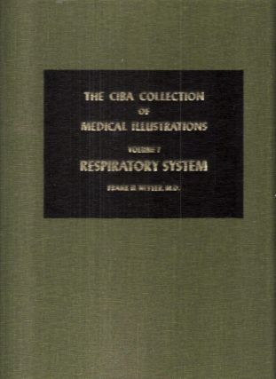 The CIBA Collection of Medical Illustrations Volume 7 Respiratory System A compilation of...