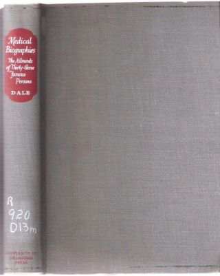 Medical Biographies; the Ailments of Thirty-three Famous People. Philip Marshall Dale