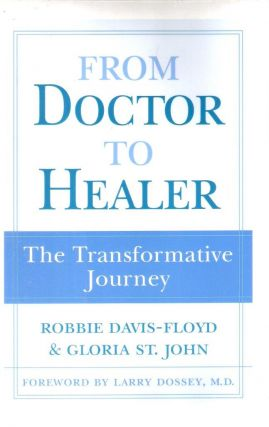 From Doctor to Healer; The Transformative Journey. Robbie Davis- Floyd, Gloria St. John