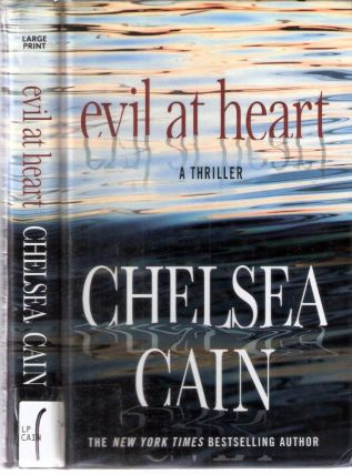 Evil At Heart A Thriller. Chelsea Cain