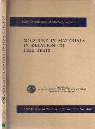Moisture in Materials in Relation to Fire Tests ; ASTM Special Technical Publication No. 385....