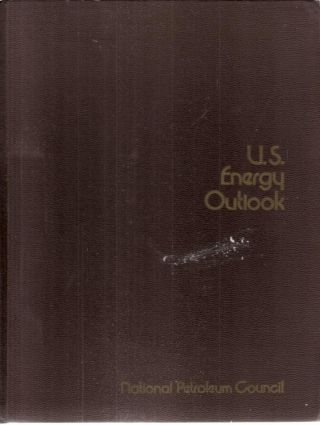 U.S. Energy Outlook A Report of the National Petroleum Council's Committee on U.S. Energy...