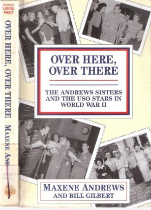 Over Here, Over There The Andrew Sisters and the USO Stars in World War II. Maxene Andrews, Bill...