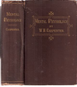 Principles of Mental Physiology with Their Applications to the Training and Discipline of the...