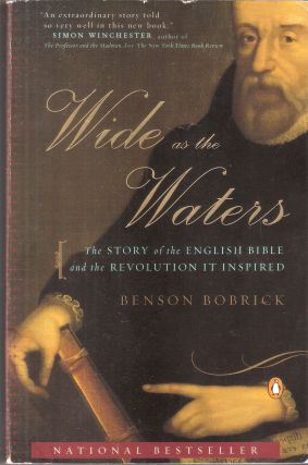 Wide as the Waters The Story of the English Bible and the Revolution it Inspired. Benson Bobrick