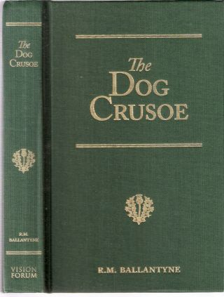 The Dog Crusoe: A Tale of the Western Plains; R.M. Ballantyne Series. R. M. Ballantyne