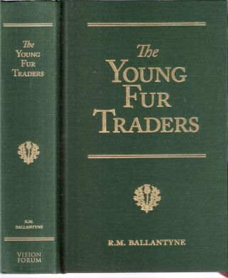 The Young Fur-Traders: A Tale of the Far North; R.M. Ballantyne Series. R. M. Ballantyne