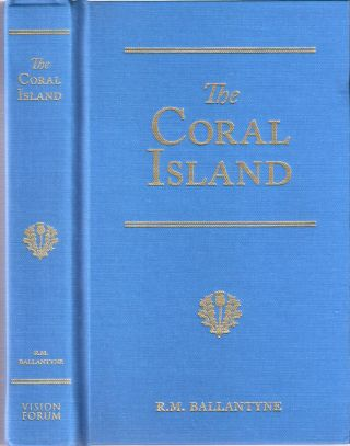 The Coral Island: A Tale of the Pacific Ocean; R.M. Ballantyne Series. R. M. Ballantyne