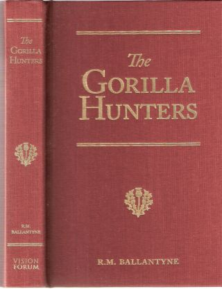 The Gorilla Hunters; R.M. Ballantyne Series. R. M. Ballantyne