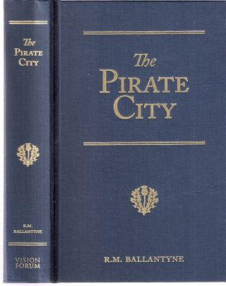 The Pirate City An Algerine Tale; R.M. Ballantyne Series. R. M. Ballantyne