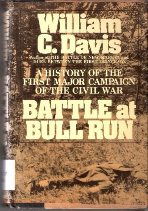 Battle at Bull Run A History of the First Major Campaign of the Civil War. William C. Davis