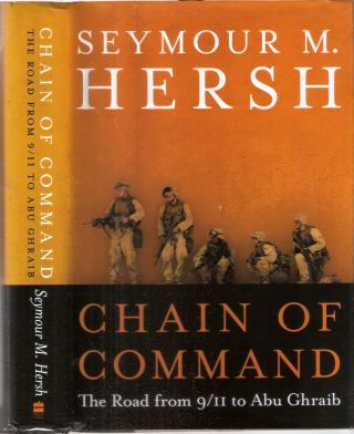 Chain of Command the Road from 9/11 to Abu Ghraib. Seymour M. Hersh