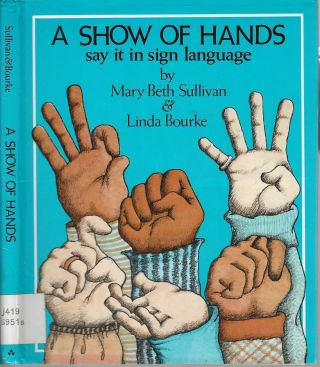 A Show of Hands Say It in Sign Language. Mary Beth Sullivan, Linda Bourke