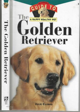 The Golden Retriever: An Owner's Guide to a Happy Healthy Pet. Julie Cairns
