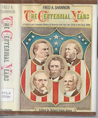 The Centennial Years A Political and Economic History of America from the Late 1870s to the Early...