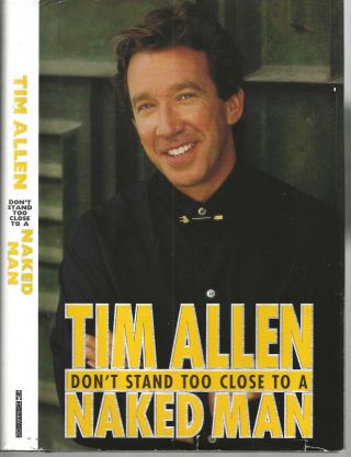 Don't Stand too Close To a Naked Man. Tim Allen