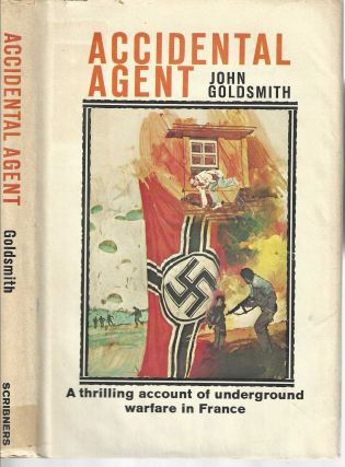 Accidental Agent A thrilling account of underground warfare in France. John Goldsmith