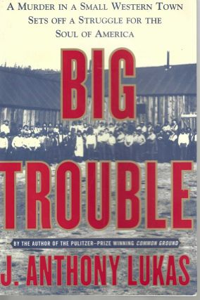 Big Trouble; Murder in a Small Western Town Sets Off a Struggle for the Soul of America. Anthony...