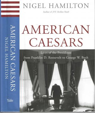 American Caesars: Lives of the Presidents from Flranklin D. Roosevelt to George W. Bush. Nigel...