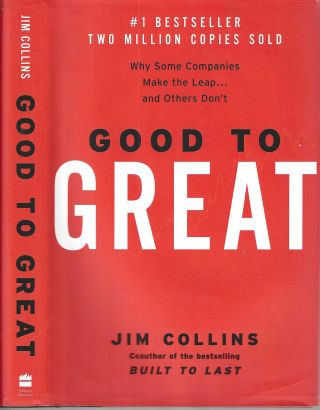 Good to Great: Why Some Companies Make the Leap... and Others Don't. Jim Collins