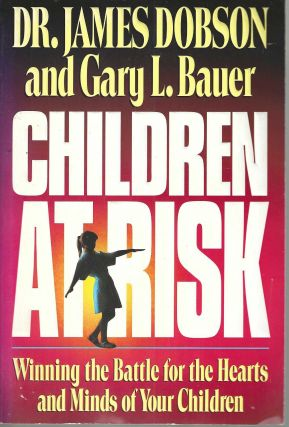 Children at Risk: Winning the Battle for the Hearts and Minds of Your Children. Dr. James Dobson,...