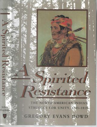 A Spirited Resistance: The North American Indian Struggle for Unity, 1745-1815. Gregory Evans Dowd