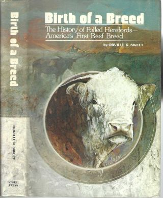 Birth of a Breed: The History of Polled Herefords-America's First Beef Breed. Orville K. Sweet