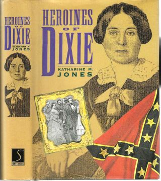 Heroines of Dixie; Confederate Women Tell Their Story of the War. Katherine M. Jones