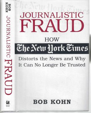 Journalistic Fraud: How the NY Times Distorts the News and Why It Can No Longer Be Trusted. Bob Kohn