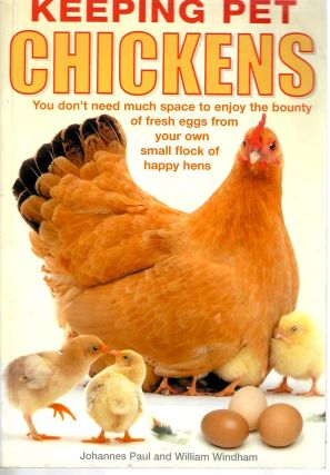 Keeping Pet Chickens. Johannes Paul, William Windham