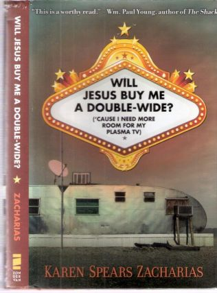 Will Jesus Buy Me A Double-Wide? ('cause I Need More Room For My Plasma TV). Karen Spears Zacharias