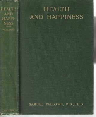 Health and Happiness (or Religious Therapeutics and Right Living). Samuel D. D Fallows, LL D